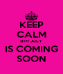 KEEP CALM 8TH JULY IS COMING SOON - Personalised Poster A4 size