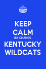 KEEP CALM 8X CHAMPS KENTUCKY WILDCATS - Personalised Poster A4 size