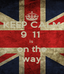 KEEP CALM 9  11  is  on the way - Personalised Poster A4 size