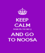 KEEP CALM 9 DAYS TO GO ;) AND GO TO NOOSA - Personalised Poster A4 size