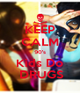 KEEP CALM 90's Kids Do  DRUGS - Personalised Poster A4 size