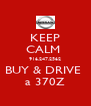 KEEP CALM  916.247.2562 BUY & DRIVE  a 370Z - Personalised Poster A4 size