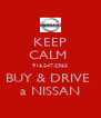 KEEP CALM  916.247.2562 BUY & DRIVE  a NISSAN - Personalised Poster A4 size