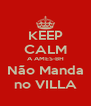 KEEP CALM A AMES-BH Não Manda no VILLA - Personalised Poster A4 size