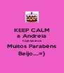 KEEP CALM a Andreia hoje faz anos Muitos Parabéns Beijo....=) - Personalised Poster A4 size