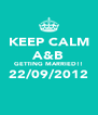 KEEP CALM A&B GETTING MARRIED!! 22/09/2012  - Personalised Poster A4 size