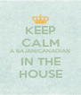 KEEP CALM A BAJAN/CANADIAN IN THE HOUSE - Personalised Poster A4 size