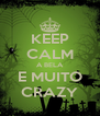 KEEP CALM A BELA E MUITO CRAZY - Personalised Poster A4 size