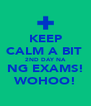 KEEP CALM A BIT  2ND DAY NA NG EXAMS! WOHOO! - Personalised Poster A4 size