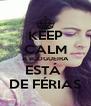 KEEP CALM A BLOGUEIRA ESTÁ  DE FÉRIAS - Personalised Poster A4 size