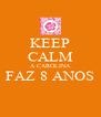 KEEP CALM A CAROLINA FAZ 8 ANOS  - Personalised Poster A4 size