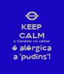 KEEP CALM a Carolina se calhar é alérgica a 'pudins'! - Personalised Poster A4 size