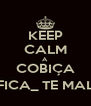 KEEP CALM A  COBIÇA FICA_ TE MAL - Personalised Poster A4 size