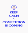 KEEP CALM A COMPETITION IS COMING - Personalised Poster A4 size