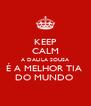 KEEP CALM A DALILA SOUSA É A MELHOR TIA  DO MUNDO  - Personalised Poster A4 size