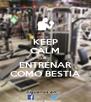 KEEP CALM A ENTRENAR COMO BESTIA - Personalised Poster A4 size