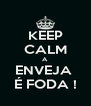 KEEP CALM A ENVEJA  É FODA ! - Personalised Poster A4 size