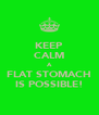 KEEP CALM A FLAT STOMACH IS POSSIBLE! - Personalised Poster A4 size