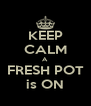 KEEP CALM A FRESH POT is ON - Personalised Poster A4 size
