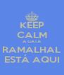KEEP CALM A GATA RAMALHAL ESTÁ AQUI - Personalised Poster A4 size
