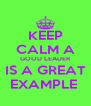 KEEP CALM A GOOD LEADER IS A GREAT EXAMPLE  - Personalised Poster A4 size