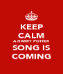 KEEP CALM A HARRY POTTER SONG IS COMING - Personalised Poster A4 size