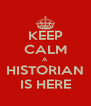 KEEP CALM A HISTORIAN IS HERE - Personalised Poster A4 size