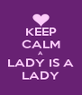 KEEP CALM A LADY IS A LADY - Personalised Poster A4 size