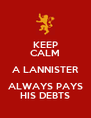 KEEP CALM A LANNISTER ALWAYS PAYS HIS DEBTS - Personalised Poster A4 size