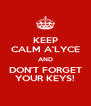 KEEP CALM A'LYCE AND DON'T FORGET YOUR KEYS! - Personalised Poster A4 size