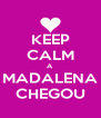 KEEP CALM A MADALENA CHEGOU - Personalised Poster A4 size