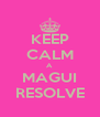 KEEP CALM A  MAGUI RESOLVE - Personalised Poster A4 size