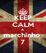 KEEP CALM A  marchinho   7 - Personalised Poster A4 size