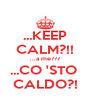 ...KEEP CALM?!! ...a me??? ...CO 'STO  CALDO?! - Personalised Poster A4 size