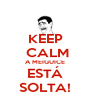 KEEP  CALM A MEIGUICE ESTÁ SOLTA! - Personalised Poster A4 size