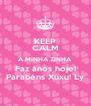 KEEP CALM A MINHA ZINHA  Faz anos hoje! Parabéns Xuxu! Ly - Personalised Poster A4 size