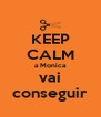 KEEP CALM a Monica vai conseguir - Personalised Poster A4 size