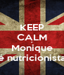 KEEP CALM a  Monique é nutricionista - Personalised Poster A4 size