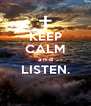 KEEP CALM a n d LISTEN.  - Personalised Poster A4 size