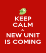 KEEP CALM A NEW UNIT IS COMING - Personalised Poster A4 size