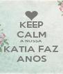 KEEP CALM A NOSSA KATIA FAZ ANOS - Personalised Poster A4 size