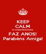 KEEP CALM A nossa Vera Costa FAZ ANOS! Parabéns Amiga! - Personalised Poster A4 size