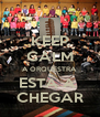 KEEP CALM A ORQUESTRA ESTÁ A  CHEGAR - Personalised Poster A4 size