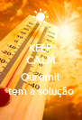 KEEP CALM a Ouromil tem a solução - Personalised Poster A4 size