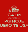 KEEP CALM A pronte-se PQ HOJE QUERO TE USAR - Personalised Poster A4 size