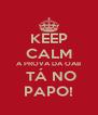 KEEP CALM A PROVA DA OAB  TÁ NO PAPO! - Personalised Poster A4 size