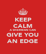 KEEP CALM A SHERMAN CAN GIVE YOU AN EDGE - Personalised Poster A4 size