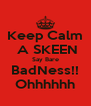 Keep Calm  A SKEEN Say Bare BadNess!! Ohhhhhh - Personalised Poster A4 size