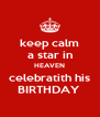 keep calm a star in HEAVEN celebratith his BIRTHDAY  - Personalised Poster A4 size