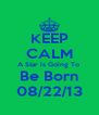 KEEP CALM A Star is Going To  Be Born 08/22/13 - Personalised Poster A4 size